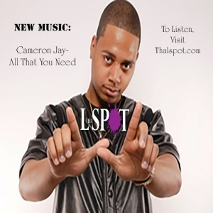 New Music Cameron Jay - All That You Need