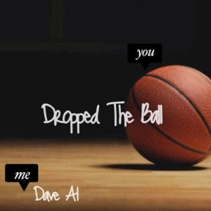 Dave Al- Dropped The Ball